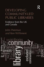 Developing Community-led Public Libraries : Evidence from the UK and Canada - John Pateman