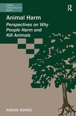 Animal Harm : Perspectives on Why People Harm and Kill Animals - Angus Nurse