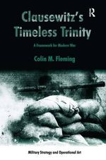 Clausewitz's Timeless Trinity : A Framework for Modern War - Colin M. Fleming