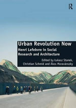 Urban Revolution Now : Henri Lefebvre in Social Research and Architecture