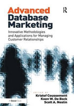 Advanced Database Marketing : Innovative Methodologies and Applications for Managing Customer Relationships