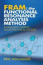 FRAM: The Functional Resonance Analysis Method : Modelling Complex Socio-technical Systems - Erik Hollnagel