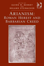 Arianism : Roman Heresy and Barbarian Creed - Guido M. Berndt