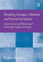 Reading Groups, Libraries and Social Inclusion : Experiences of Blind and Partially Sighted People - Eileen Hyder