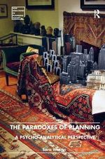 The Paradoxes of Planning : A Pyscho-Analytical Perspective - Sara Westin