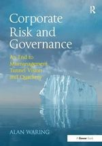 Corporate Risk and Governance : An End to Mismanagement, Tunnel Vision and Quackery - Alan Waring