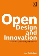 Open Design and Innovation : Facilitating Creativity in Everyone - Leon Cruickshank