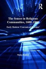The Senses in Religious Communities, 1600-1800 : Early Modern 'Convents of Pleasure' - Nicky Hallett