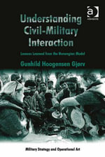 Understanding Civil-Military Interaction : Lessons Learned from the Norwegian Model - Gunhild Hoogensen Gjørv