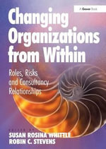 Changing Organizations from within : Roles, Risks and Consultancy Relationships