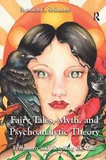 Fairy Tales, Myth, and Psychoanalytic Theory : Feminism and Retelling the Tale - Veronica L. Schanoes