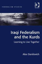Iraqi Federalism and the Kurds : Learning to Live Together - Alex Danilovich