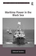 Maritime Power in the Black Sea - Deborah Sanders