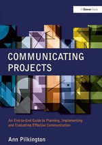 Communicating Projects : An End-to-end Guide to Planning, Implementing and Evaluating Effective Communication - Ann Pilkington