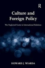 Culture and Foreign Policy : The Neglected Factor in International Relations - Howard J. Wiarda