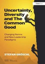 Uncertainty, Diversity and the Common Good : Changing Norms and New Leadership Paradigms