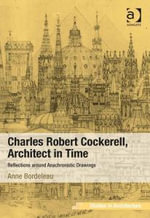 Charles Robert Cockerell, Architect in Time : Reflections around Anachronistic Drawings - Anne Bordeleau