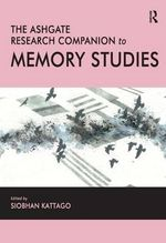 The Ashgate Research Companion to Memory Studies