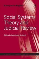Social Systems Theory and Judicial Review : Taking Jurisprudence Seriously - Dr. Katayoun Baghai