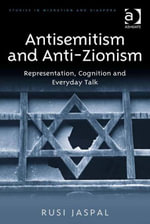 Antisemitism and Anti-Zionism : Representation, Cognition and Everyday Talk - Rusi Jaspal