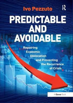 Predictable and Avoidable : Repairing Economic Dislocation and Preventing the Recurrence of Crisis - Ivo Pezzuto