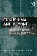 Fukushima and Beyond : Nuclear Power in a Low-Carbon World - Christopher Hubbard