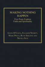 Making Nothing Happen : Five Poets Explore Faith and Spirituality - Nicola, Dr Slee
