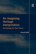 Re-imagining Heritage Interpretation : Enchanting the Past-future - Russell Staiff
