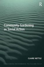 Community Gardening as Social Action - Claire Nettle