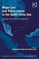 Major Law and Policy Issues in the South China Sea : European and American Perspectives - Yann-huei, Dr Song