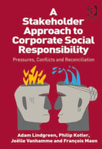 A Stakeholder Approach to Corporate Social Responsibility : Pressures, Conflicts, and Reconciliation