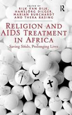 Religion and Aids-Treatment in Africa : Saving Souls, Prolonging Lives