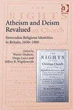 Atheism and Deism Revalued : Heterodox Religious Identities in Britain, 1650-1800