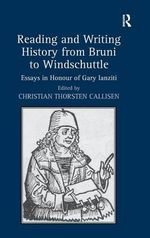 Reading and Writing History from Bruni to Windschuttle : Essays in Honour of Gary Ianziti
