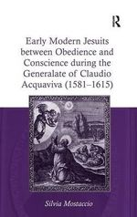 Early Modern Jesuits Between Obedience and Conscience During the Generalate of Claudio Acquaviva (1581-1615) - Silvia Mostaccio