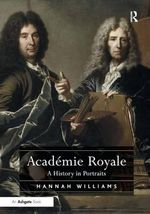 Academie Royale : A History in Portraits - Hannah Williams