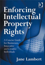Enforcing Intellectual Property Rights : A Concise Guide for Businesses, Innovative and Creative Individuals - Jane, Miss Lambert