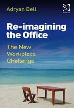 Re-imagining the Office : The New Workplace Challenge - Adryan, Mr Bell