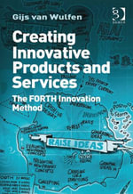 Creating Innovative Products and Services : The Forth Innovation Method - Gijs Van Wulfen