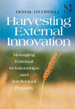 Harvesting External Innovation : Managing External Relationships and Intellectual Property - Donal O'Connell