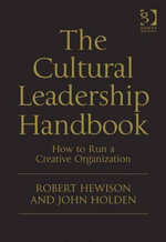The Cultural Leadership Handbook : How to Run a Creative Organization - Robert, Mr Hewison