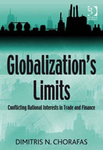 Globalization's Limits : Conflicting National Interests in Trade and Finance - Dimitris N, Prof Dr Chorafas