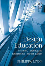Design Education : Learning, Teaching and Researching Through Design - Philippa, Dr Lyon