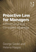 Proactive Law for Managers : A Hidden Source of Competitive Advantage - George Siedel