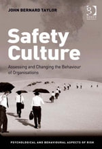 Safety Culture : Assessing and Changing the Behaviour of Organisations - John Bernard Taylor