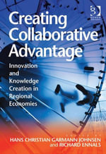 Creating Collaborative Advantage : Innovation and Knowledge Creation in Regional Economies