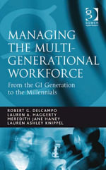 Managing the Multi-Generational Workforce : From the GI Generation to the Millennials - Robert G. Delcampo