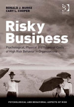 Risky Business : Psychological, Physical and Financial Costs of High Risk Behavior in Organizations