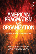 American Pragmatism and Organization Studies : Researching Management Practice - Nick Rumens
