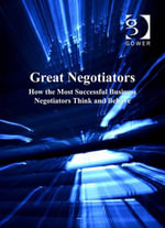 Great Negotiators : How the Most Successful Business Negotiators Think and Behave - Tom Beasor
